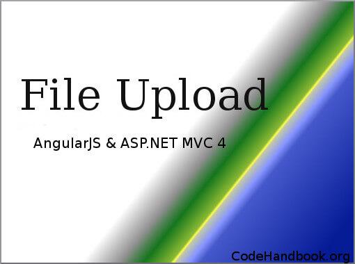 File Upload Using AngularJS and ASP NET MVC 4 - Code Handbook