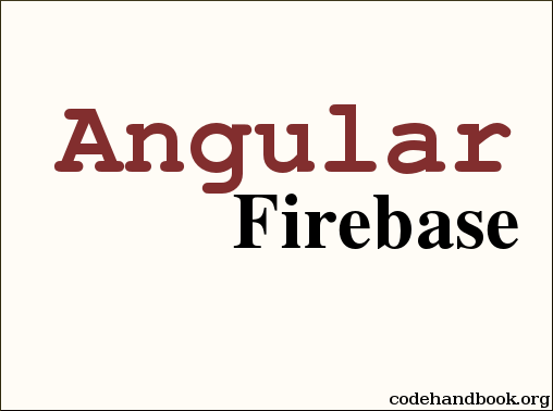 Creating a Web App Using Angular And Firebase