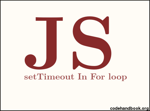 Understanding setTimeout Inside For Loop In JavaScript