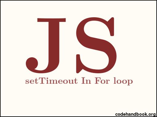 Understanding Settimeout Inside For Loop In Javascript Code Handbook