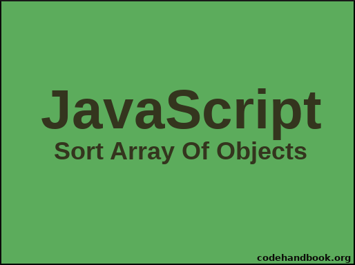 How To Sort Array Of Objects In JavaScript - Code Handbook